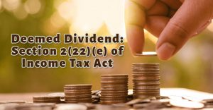 Deemed Dividend Section 2(22)(e) of Income Tax Act