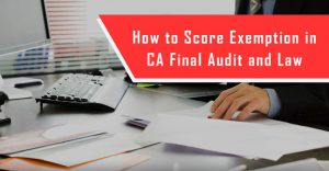 How to Score Exemption in CA Final Audit and Law