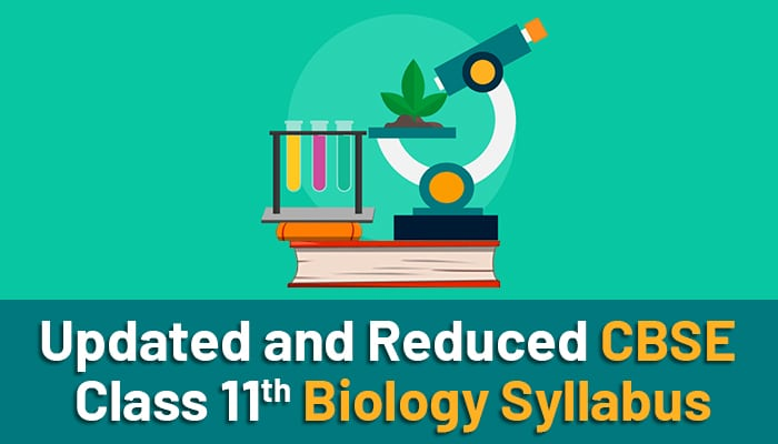Updated and Reduced CBSE Class 11 Biology Syllabus 2021