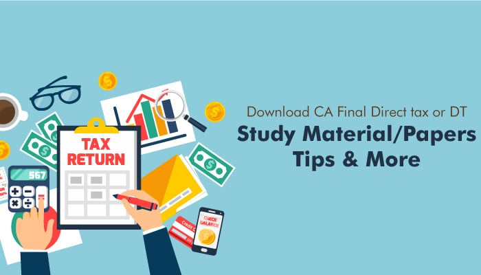 Download CA Final Direct Tax or DT- Study Material/Papers/ Tips and More