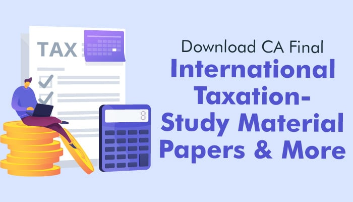 Download CA Final International Taxation- Study Material/Papers and More